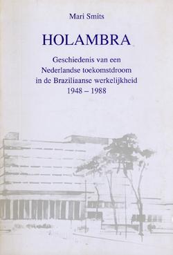 Mari Smits, Holambra. Geschiedenis van een Nederlandse toekomstdroom in de Braziliaanse werkelijkheid, 1948-1988 Uitgave: Katholiek Documentatie Centrum, Nijmegen (1990)